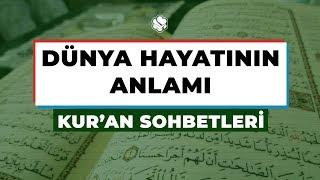 Kur'an Sohbetleri | DÜNYA HAYATININ ANLAMI
