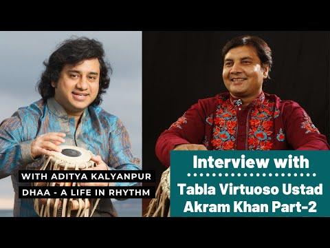 Aditya Kalyanpur Interviews Tabla Virtuoso Ustad Akram Khan Part 2