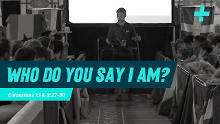 CIS - Sports Plus '19 - Who Do You Say I Am? - Mark 1:1 & 8: 24-30