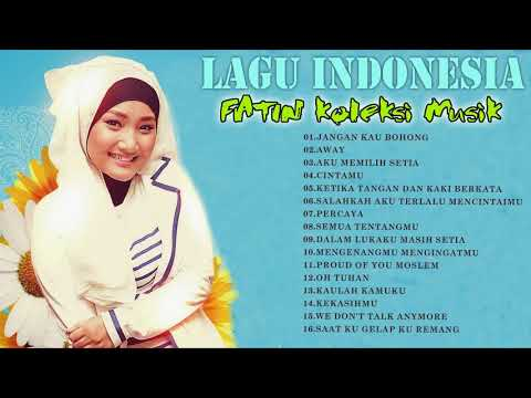 lagu indonesia terbaru - FATIN koleksi Musik - Fatin baik vokal ( pilihan terbaik) - musik terbaik