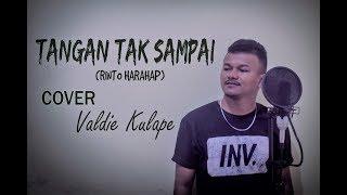 TANGAN TAK SAMPAI (Rinto Harahap)_Cover by Valdie Kulape_Official Video HD 2019