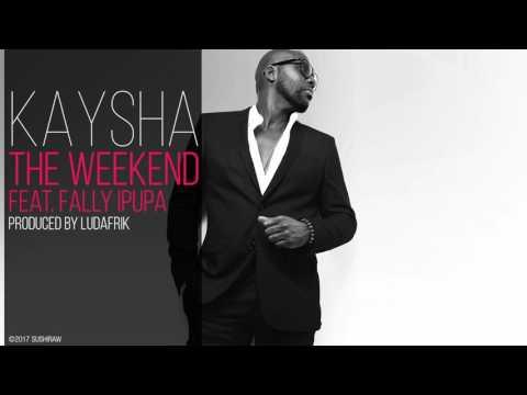 Kaysha - The Weekend (feat. Fally Ipupa)