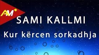 Sami Kallmi - Kur kercen sorkadhja