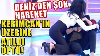 Deniz Serkanova'dan ŞOK Hareket! Kerimcan'ın Üzerine Çullandı!