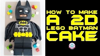 HOW TO MAKE A 2D LEGO BATMAN CAKE | Abbyliciousz The Cake Boutique