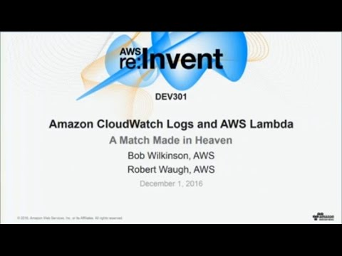 AWS re:Invent 2016: Amazon CloudWatch Logs and AWS Lambda: A Match Made in Heaven (DEV301)