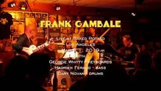 "FRANK GAMBALE LIVE @ BAKED POTATO 03.01.2019  Song Title:  ""Teaser"" -"