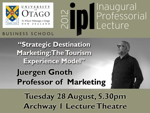 "Otago IPL - Juergen Gnoth - ""Strategic Destination Marketing:The Tourism Experience Model"""