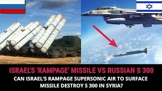 CAN ISRAEL'S RAMPAGE SUPERSONIC AIR TO SURFACE MISSILE DESTROY S 300 IN SYRIA?