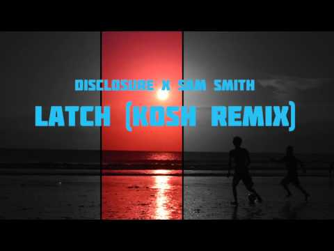 Disclosure x Sam Smith - Latch (KOSH Remix)