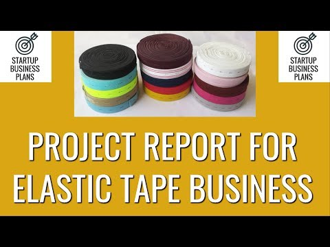 How to Start Elastic Tape Business | Project Report for Elastic Tape Business