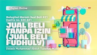 Video Kajian Islam - JUAL BELI 21. JUAL BELI TANPA IZIN (JUAL BELI FUDHULY) - Ustadz Muhammad Abduh Tuasikal, M.Sc.