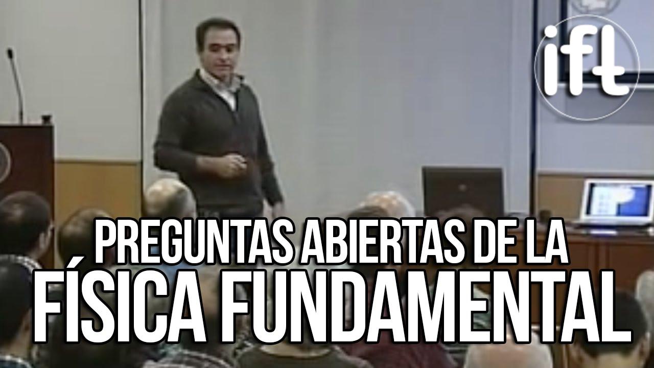 Preguntas abiertas de la Física Fundamental (Ángel Uranga)