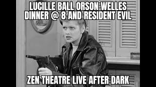 zen theatre live after dark lucille ball orson welles resident evil