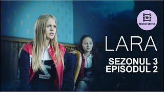 LARA Sezonul 3 Episodul 2 TRANSFORMAREA