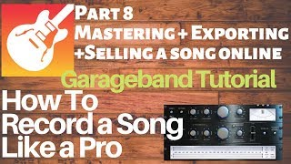 Garageband tutorial: How to Master, Export & Sell a Song Like a Pro Episode 7
