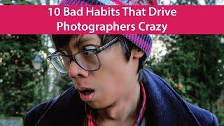 10 Bad Habits That Drive Photographers Crazy