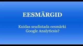 Kuidas seadistada eesmärki Google Analytcsis?(Google Analyticsis eesmärgi seadistamine päringuvormi näitel., 2016-09-10T09:54:12.000Z)