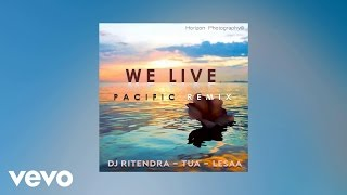 DJ Ritendra - We Live (Pacific Remix) (AUDIO) ft. Tua & Lesaa