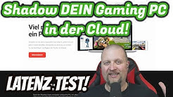Shadow DEIN Gaming PC in der Cloud! mit Latenz Test | DEUTSCH