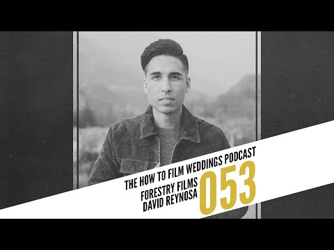 Live Q&A #007 With David Reynosa of Forestry Films   How to Film Weddings Podcast 053