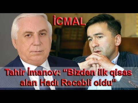 """İCMAL: Tahir İmanov: """"Bizdən ilk qisas alan Hadı Rəcəbli oldu"""""""
