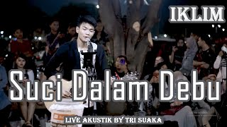 Download Lagu SUCI DALAM DEBU - IKLIM (LIRIK)LIVE AKUSTIK BY TRISUAKA mp3