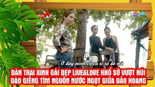 Dàn trai xinh gái đẹp Việt Nam và Tây cùng khổ sở vượt núi đào giếng tìm cách sinh tồn 💏