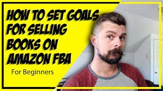 How To Set Goals for Selling Books on Amazon FBA