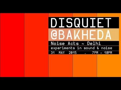 DISQUIET 3 . Noise Acts, Delhi  - Excerpts