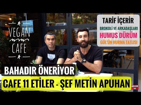 Vegan Cafe 11 Etiler Gül Kaynak, Şef Metin Apuhan | Bahadır Öneriyor