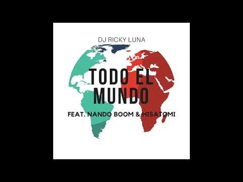 DJ Ricky Luna X Nando Boom X Hisatomi - Todo El Mundo [Official Audio]