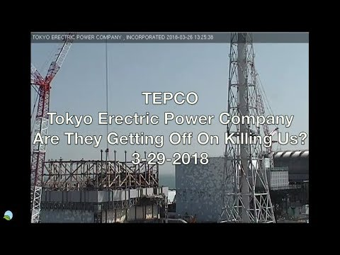 TEPCO Tokyo Erectric Power Company Are They Getting Off On Killing Us? 3-29-2018 | Organic Slant