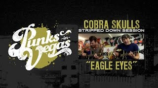 "Cobra Skulls ""Eagle Eyes"" Punks in Vegas Stripped Down Session"