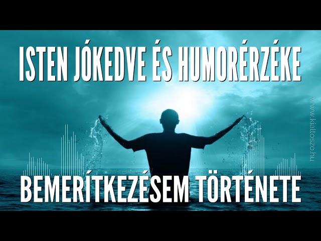 Isten jókedve és humorérzéke | Bemerítkezésem története