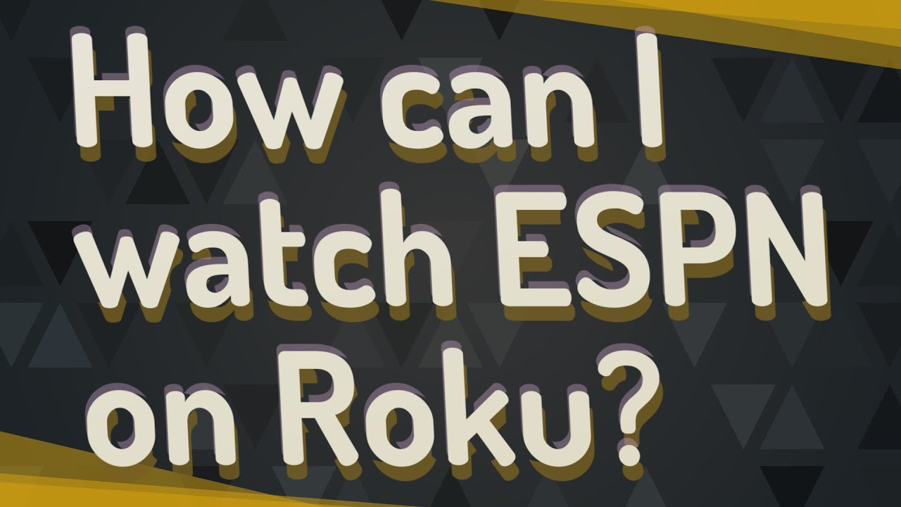 How can I watch ESPN on Roku?