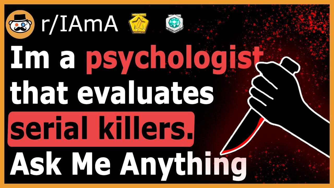 I Am A Psychologist That Evaluates Serial Killers - (Reddit Ask Me Anything)