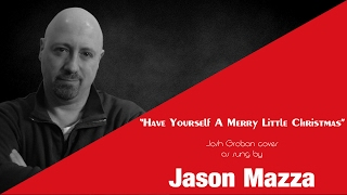 """HAVE YOURSELF A MERRY LITTLE CHRISTMAS"" - Josh Groban cover by Jason Mazza"