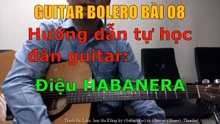 GUITAR BOLERO BÀI 08: Điệu HABANERA