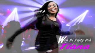 Tiana - Weh Di Party Deh [JUNE 2012]