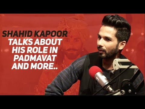Shahid Kapoor talks about his role in Padmavat