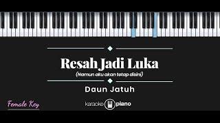 Resah Jadi Luka - Daun Jatuh (KARAOKE PIANO - FEMALE KEY)