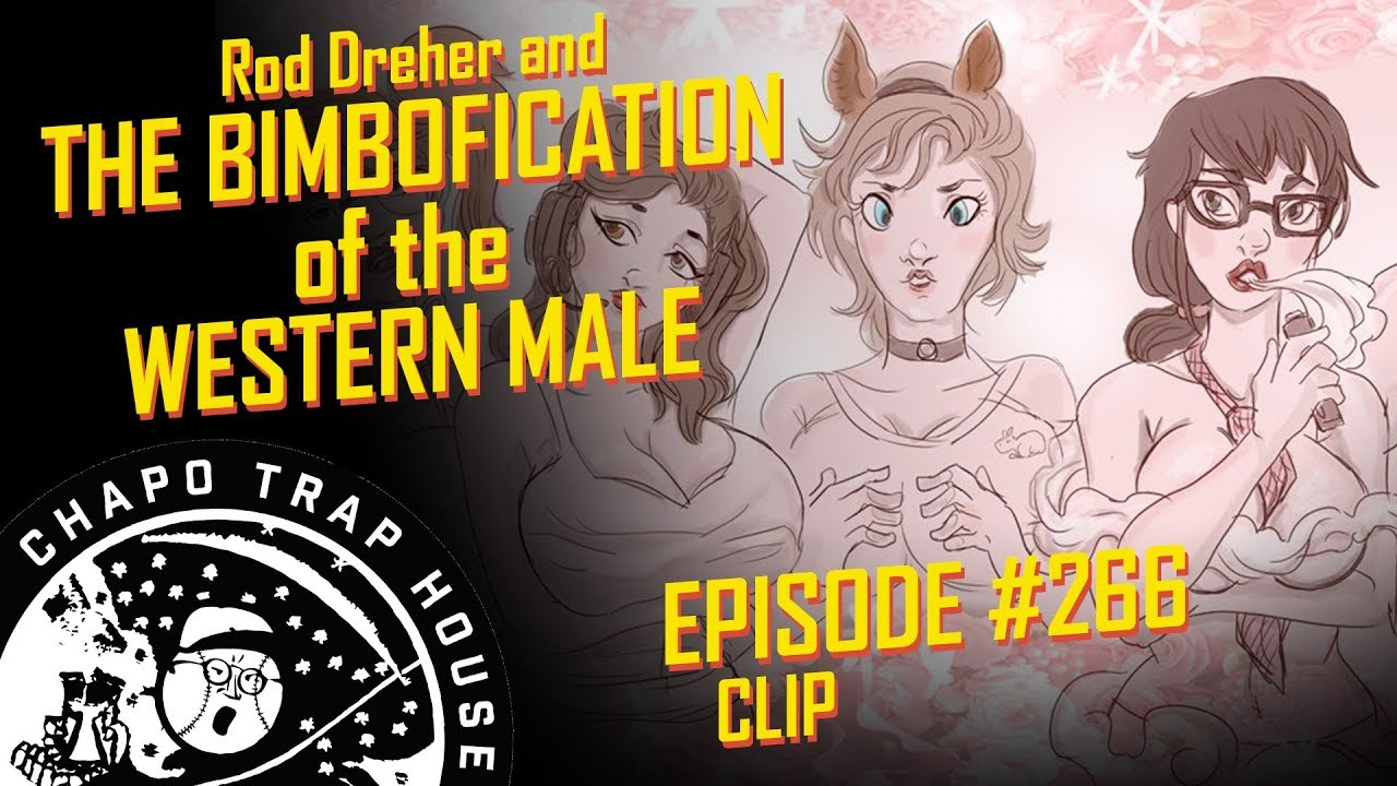 Rod Dreher and the Bimbofication of the Western Male | Chapo Trap House |  Episode 266