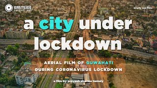 A City Under Lockdown | Aerial Film of Guwahati During Corona Virus Lockdown | Stay Home