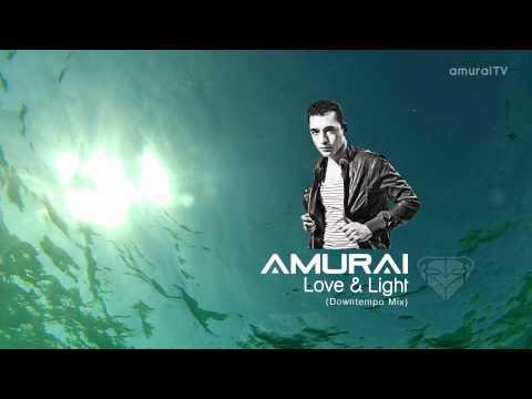 Amurai - Love & Light (Downtempo Mix)
