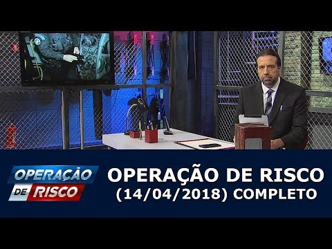 Operação De Risco  (14/04/18) | Completo