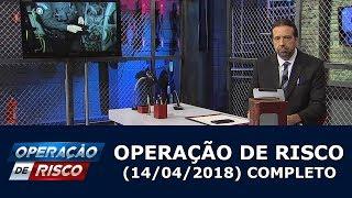 Operação de Risco  (14/04/18)   Completo