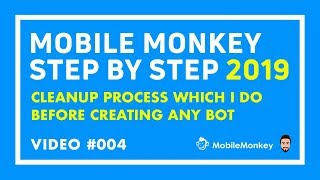 Video 4: Cleanup Process Before You Create Any Chatbot inside Mobile Monkey in 2019