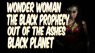 WONDER WOMAN: THE BLACK PROPHECY, OUT OF THE ASHES BLACK PLANET.