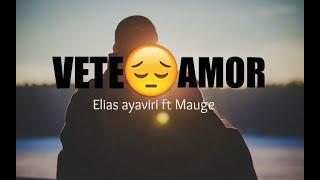 VETE AMOR - Elias ayaviri Ft mauge / LETRA (rap romantico)😢